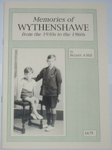 Memories of Wythenshawe from the 1930s to the 1960s, by Bryant A Hill